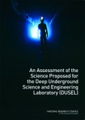 Committee to Assess the Science Proposed for a Deep Underground Science and Engineering Laboratory;  National Research Council; Board on Physics and Astronomy; Engineering and Physical Sciences, 2011